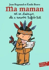 Jean Regnaud et Emile Bravo - Ma maman est en Amérique, elle a rencontré Buffalo Bill.