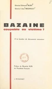 Jean Regnault et Edmond Ruby - Bazaine, coupable ou victime ? - À la lumière de documents nouveaux.