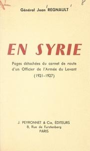Jean Regnault - En Syrie - Pages détachées du carnet de route d'un officier de l'armée du Levant. (1921-1927).