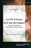 Jean Rémond - Les fils d'Ariane ou le don des langues - Essai sur l'acquisition de sa langue native par l'enfant.