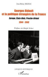 Jean-Rémy Bézias - Georges Bidault et la politique étrangère de la France : Europe, Etats-Unis, Proche-Orient, 1944-1948.
