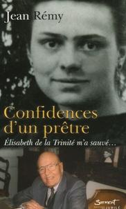 Jean Rémy - Confidences d'un prêtre - Elisabeth de la Trinité m'a sauvé....