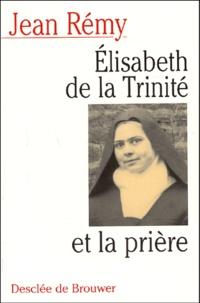 Jean Rémy - Elisabeth de la Trinité et la prière - Commentaire de la prière de la Bienheureuse Elisabeth de la Trinité.