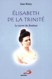Jean Rémy - Elisabeth de la Trinité - Le secret du bonheur.