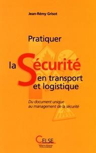 Jean-Rémy Grisot - Pratiquer la sécurité en transport et logistique - Du document unique au management de la sécurité.