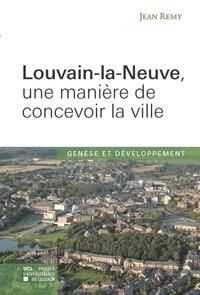 Jean Remy - Louvain-la-Neuve, une manière de concevoir la ville - Genèse et développement.