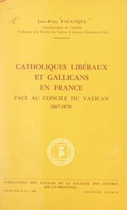 Jean-Rémy Palanque - Catholiques libéraux et gallicans en France face au concile du Vatican, 1867-1870.