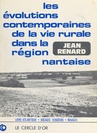 Jean Renard - Les évolutions contemporaines de la vie rurale dans la région nantaise : Loire-Atlantique, bocages vendéens, Mauges.