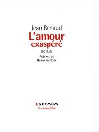 Jean Renaud - L'amour exaspéré - Le fictif et le réel.