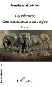 Téléchargement du livre électronique Google epub La révolte des animaux sauvages (French Edition) par Jean-Renaud Le Milon FB2 PDB 9782343191829