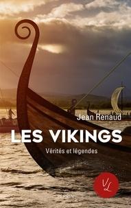 Jean Renaud - Les vikings - Vérites et légendes.