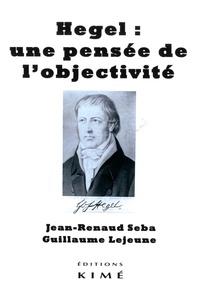 Jean-Renaud Seba et Guillaume Lejeune - Hegel : une pensée de l'objectivité.