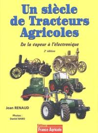Jean Renaud - Un siècle de tracteurs agricoles - De la vapeur à l'électronique.