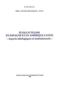 Jean-René Aymes et Ève-Marie Fell - École et Église en Espagne et en Amérique Latine - Aspects idéologiques et institutionnels.