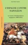 Jean-René Aymes - L'Espagne contre Napoléon - La Guerre d'Indépendance espagnole (1808-1814).
