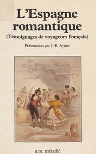Jean-René Aymes - L'Espagne romantique : témoignages de voyageurs français.