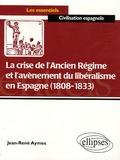 Jean-René Aymes - La crise de l'Ancien Régime et l'avènement du libéralisme en Espagne (1808-1833) - Essai d'histoire politico-culturelle.