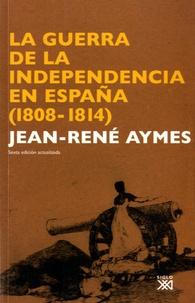 Jean-René Aymes - La Guerra de la Independencia en España (1808-1814).