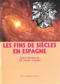 Jean-René Aymes et S Salaun - Les fins de siècles en Espagne.