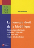 Jean-René Binet - Le nouveau droit de la bioéthique - Commentaire et analyse de la loi n° 2004-800 du 6 août 2004 relative à la bioéthique.