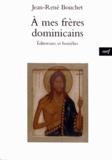 Jean-René Bouchet - A mes frères dominicains - Editoriaux et homélies.