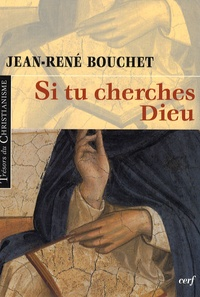 Jean-René Bouchet - Si tu cherches Dieu.