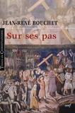 Jean-René Bouchet - Sur ses pas.