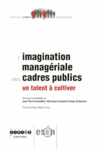 Jean-René Brunetière et Véronique Chanut - L'imagination managériale des cadres publics - Un talent à cultiver.