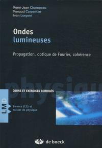 Jean-René Champeau et Renaud Carpentier - Ondes lumineuses - Propagation, optique de Fourier, cohérence.