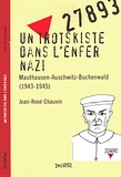 Jean-René Chauvin - Un trotskiste dans l'enfer nazi - Mauthausen-Auschwitz-Buchenwald (1943-1945).