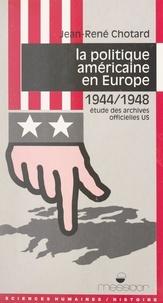 Jean-René Chotard - La politique américaine en Europe, 1944-1948 - Étude des archives officielles US.