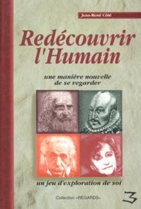 Jean-René Cote - REDECOUVRIR L'HUMAIN. - Une manière nouvelle de se regarder.