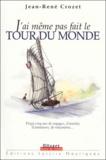 Jean-René Crozet - J'ai même pas fait le tour du monde. - Vingt-cinq ans de voyages, d'amitiés, d'aventures, de rencontres....