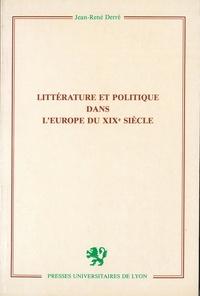 Jean-René Derré - Littérature et politique dans l'Europe du xixe siècle.