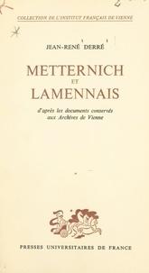 Jean-René Derré et Pierre Moisy - Metternich et Lamennais - D'après les documents conservés aux Archives de Vienne.