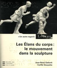 Jean-René Gaborit et Cyrille Gouyette - Les élans du corps : le mouvement dans la sculpture. 1 CD audio