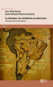 Jean-René Garcia et Denis Rolland - Les Amériques, des constitutions aux démocraties - Philosophie du droit des Amériques.