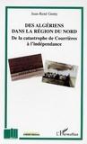 Jean-René Genty - Des Algériens dans la région du Nord : de la catastrophe de Courrières à l'indépendance.