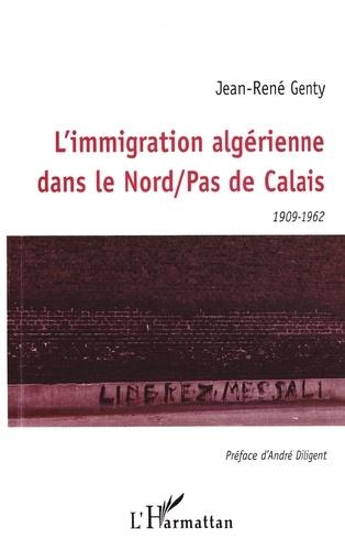 Jean-René Genty - L'immigration algérienne dans le Nord-Pas-de-Calais - 1909-1962.