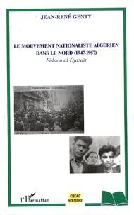 Jean-René Genty - Le mouvement nationaliste algérien dans le Nord (1947-1957) - Fidaou al Djazaïr.