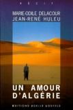 Jean-René Huleu et Marie-Odile Delacour - Un amour d'Algérie - Récit.