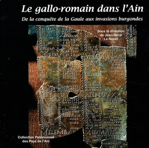Jean-René Le Nézet - Le gallo-romain dans l'Ain - De la conquête de la Gaule aux invasions burgondes.