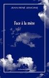 Jean-René Lemoine - Face à la mère.