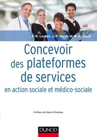 Jean-René Loubat et Jean-Pierre Hardy - Concevoir des plateformes de services en action sociale et médico-sociale.