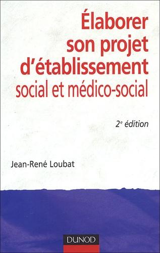 Jean-René Loubat - Elaborer son projet d'établissement social et médico-social.