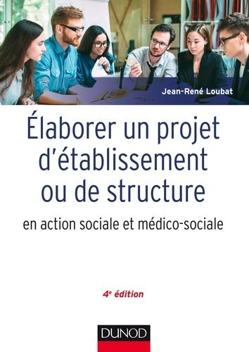 Jean-René Loubat - Elaborer un projet d'établissement ou de service - En action sociale et médico-sociale.