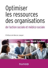 Jean-René Loubat - Optimiser les ressources des organisations de l'action sociale et médico-sociale.