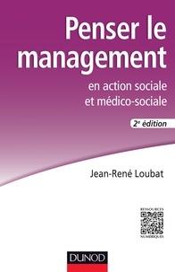 Jean-René Loubat - Penser le management en action sociale et médico-sociale - 2e éd..