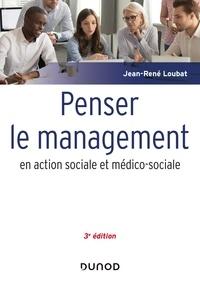 Jean-René Loubat - Penser le management en action sociale et médico-sociale - 3e éd..
