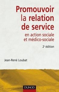 Jean-René Loubat - Promouvoir la relation de service en action sociale et médico-sociale - 2ème édition.